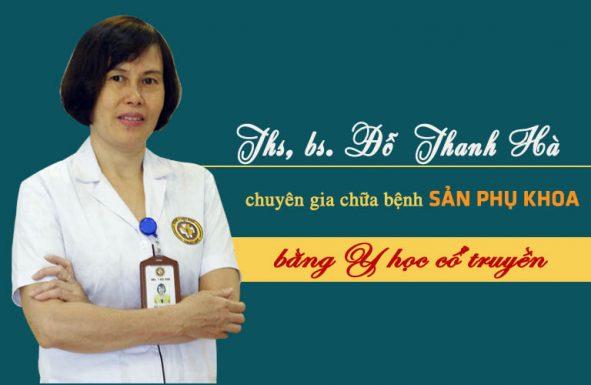 Bác sĩ Đỗ Thanh Hà - Chuyên gia hàng đầu chữa bệnh sản phụ khoa bằng YHCT