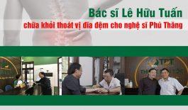 Bác sĩ Lê Hữu Tuấn chữa khỏi thoát vị đĩa đệm cho nghệ sĩ Phú Thăng